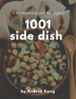 Oh! 1001 Homemade Side Dish Recipes: A Timeless Homemade Side Dish Cookbook Cover Image