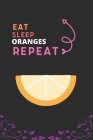 Eat Sleep Oranges Repeat: Best Gift for Oranges Lovers, 6 x 9 in, 110 pages book for Girl, boys, kids, school, students Cover Image
