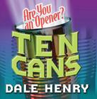 Ten Cans: Are You an Opener? Cover Image