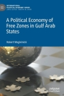 A Political Economy of Free Zones in Gulf Arab States (International Political Economy) Cover Image