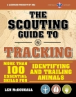The Scouting Guide to Tracking: An Officially-Licensed Book of the Boy Scouts of America: More than 100 Essential Skills for Identifying and Trailing Animals (A BSA Scouting Guide) Cover Image