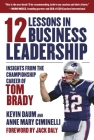 12 Lessons in Business Leadership: Insights From the Championship Career of Tom Brady Cover Image