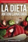 La Dieta Antiinflamatoria: Protéjase usted y su familia de enfermedades cardíacas, artritis, diabetes y alergias con recetas fáciles para sanar e Cover Image