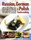 Russian, German & Polish Food & Cooking: With Over 185 Traditional Recipes and 750 Photographs Cover Image