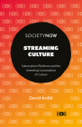 Streaming Culture: Subscription Platforms and the Unending Consumption of Culture (Societynow) Cover Image
