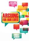 Arguing for Our Lives: A User's Guide to Constructive Dialog Cover Image