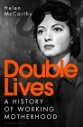 Double Lives: A History of Working Motherhood Cover Image