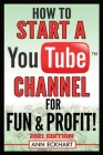 How To Start a YouTube Channel for Fun & Profit 2021 Edition: The Ultimate Guide To Filming, Uploading & Promoting Your Videos for Maximum Income Cover Image