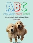 ABC For Kids (Words, animals, foods and visual things).: First Steps (Large Print Edition) Cover Image
