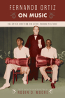 Fernando Ortiz on Music: Selected Writing on Afro-Cuban Culture (Studies In Latin America & Car) Cover Image