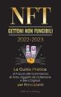 NFT (Gettoni non fungibili) 2022-2023 - La Guida Pratica al Futuro del Commercio di Arte, Oggetti da Collezione e Beni Digitali per Principianti (Open Cover Image