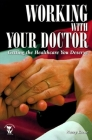 Working with Your Doctor: Getting the Healthcare You Deserve: Getting the Healthcare You Deserve Cover Image