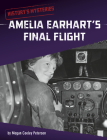Amelia Earhart's Final Flight (History's Mysteries) Cover Image