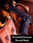 Personal Firearms Record Book: Gun Inventory Log Book - Perfect for Firearms Acquisition and Disposition Record - Large Size 8.5