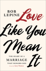 Love Like You Mean It: The Heart of a Marriage that Honors God Cover Image
