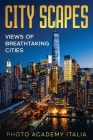 City Scapes: Views of Breathtaking Cities Cover Image