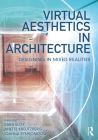 Virtual Aesthetics in Architecture: Designing in Mixed Realities Cover Image