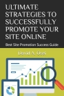 Ultimate Strategies to Successfully Promote Your Site Online: Best Site Promotion Success Guide Cover Image