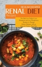 Renal Diet Recipes: The Best low Sodium, low Potassium and low Phosphorus Recipes to Manage Kidney Disease with an Easy-to-Follow Meal Pla Cover Image