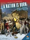 A Nation Is Born: 1754-1820s (Story of the United States) Cover Image