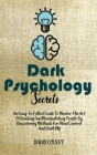 Dark Psychology Secrets: An Easy-To-Follow Guide To Master The Art Of Reading And Manipulating People By Discovering Methods For Mind Control A Cover Image
