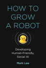How to Grow a Robot: Developing Human-Friendly, Social AI Cover Image