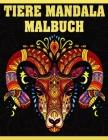 Tiere Mandala Malbuch: Malbuch mit Tiermandalas im Zentangle-Stil für Erwachsene, Jugendliche, Senioren - Eine schöne Sammlung von Tier-Manda Cover Image