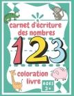 carnet d'écriture des nombres: Pour apprendre à écrire les chiffres à vos enfants de manière ludique Cover Image