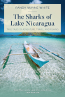 The Sharks of Lake Nicaragua: True Tales of Adventure, Travel, and Fishing Cover Image