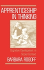 Apprenticeship in Thinking: Cognitive Development in Social Context Cover Image
