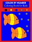 Color By Number Coloring Book for Kids: Color By Number Coloring Book For Kids Ages 4-8 A Fun, Educational And Absolutely Adorable Activity Book (Amaz Cover Image