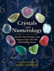 Crystals and Numerology: Decode Your Numbers and Support Your Life Path with Healing Stones Cover Image