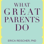 What Great Parents Do: 75 Simple Strategies for Raising Kids Who Thrive Cover Image