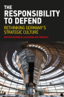 The Responsibility to Defend: Rethinking Germany's Strategic Culture (Adelphi) Cover Image