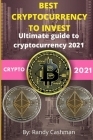 Best Cryptocurrency to Invest: ultimate guide to cryptocurrency 2021 Cover Image