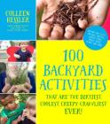 100 Backyard Activities That Are the Dirtiest, Coolest, Creepy-Crawliest Ever!: Become an Expert on Bugs, Beetles, Worms, Frogs, Snakes, Birds, Plants and More Cover Image