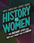 History vs Women: The Defiant Lives that They Don't Want You to Know Cover Image