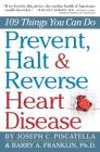 Prevent, Halt & Reverse Heart Disease: 109 Things You Can Do Cover Image