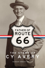 Father of Route 66: The Story of Cy Avery Cover Image