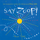 Say Zoop! (Toddler Learning Book, Preschool Learning Book, Interactive Children's Books) Cover Image