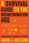 A Survival Guide to the Misinformation Age: Scientific Habits of Mind Cover Image