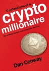 Confessions of a Crypto Millionaire: My Unlikely Escape from Corporate America Cover Image