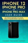 iPhone 12, iPhone Pro, and iPhone Pro Max User Guide: The Complete Beginners and Seniors Manual to Master iPhone 12 and iOS 14 Cover Image