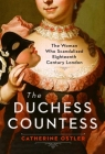 The Duchess Countess: The Woman Who Scandalized Eighteenth Century London Cover Image