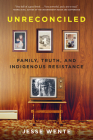 Unreconciled: Family, Truth, and Indigenous Resistance Cover Image