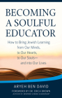 Becoming a Soulful Educator: How to Bring Jewish Learning from Our Minds, to Our Hearts, to Our Souls--And Into Our Lives Cover Image