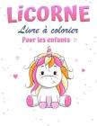 Livre de coloriage de la licorne: Un livre de coloriage pour les enfants de 4 à 8 ans, pour la maison ou le voyage. Cover Image