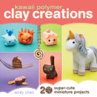 Kawaii Polymer Clay Creations: 20 Super-Cute Miniature Projects Cover Image