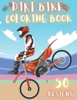 Dirt Bike Coloring Book: 50 Creative And Unique Drawings With Quotes On Every Other Page To Color In - Dirt Bike Coloring Book For Kids And Adu Cover Image