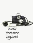 Blood Pressure Logbook: Blood Pressure Tracker - Hypertension Log - Silent Killer Logbook - Systolic Diastolic Measurement - Blood Sugar Track Cover Image